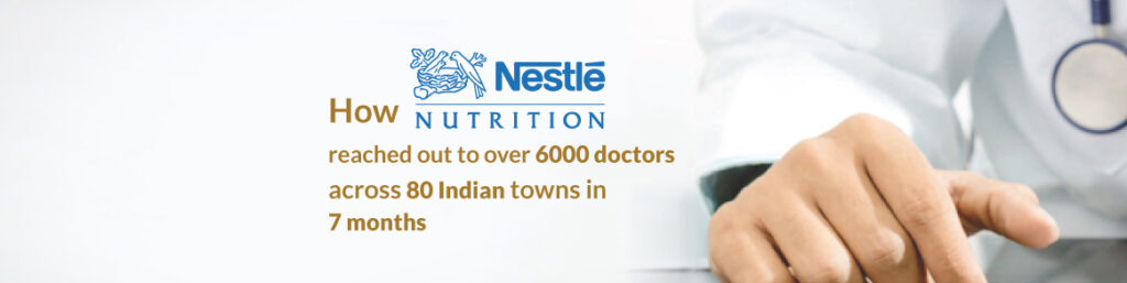 Learn, how Nestle' Nutrition Reached Out to Over 6000 Doctors